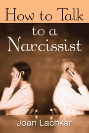 How to Talk to a Narcissist ebook by Lachkar, Joan