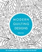 Modern Quilting Designs - 90+ Free-Motion Inspirations- Add Texture & Style to Your Next Quilt eBook by Bethany Nicole Pease
