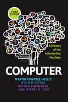 Computer - A History of the Information Machine ebook by Martin Campbell-Kelly