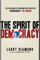 The Spirit of Democracy ebook by Larry Diamond