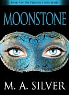 Moonstone Book Four of the Precious Stone Series ebook by