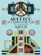 Art Deco Spot Illustrations and Motifs - 513 Original Designs ebook by William Rowe