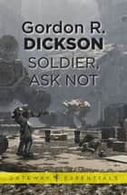 Soldier, Ask Not - The Childe Cycle Book 3 ebook by Gordon R Dickson
