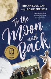 To the Moon and Back ebook by Jackie French, Bryan Sullivan