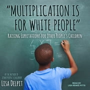 """Multiplication Is for White People"" - Raising Expectations for Other People's Children livre audio by Lisa Delpit"