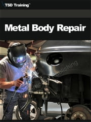 Metal Body Repair (Mechanics and Hydraulics) - Includes Operations Required to Repair Damaged Vehicles and Components, Glass, Radiator and Fuel Tank Repair, Proper Glass Repair, and Proper Fuel Tank Repair ebook by TSD Training