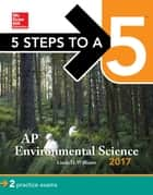5 Steps to a 5: AP Environmental Science 2017 ebook by Linda D. Williams