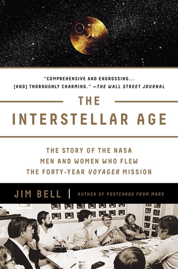 The Interstellar Age - Inside the Forty-Year Voyager Mission ebook by Jim Bell