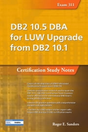 DB2 10.5 DBA for LUW Upgrade from DB2 10.1: Certification Study Notes (Exam 311) ebook by Roger Sanders