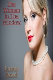 The Woman In The Window ebook by Lorina Jewel
