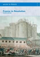 Access to History: France in Revolution 4th Edition ebook by Dylan Rees,Duncan Townson
