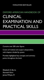 Oxford American Handbook of Clinical Examination and Practical Skills ebook by Elizabeth Burns,Kenneth Korn,James Whyte