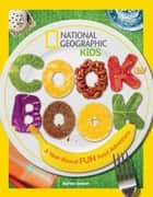 National Geographic Kids Cookbook - A Year-Round Fun Food Adventure ebook by Barton Seaver