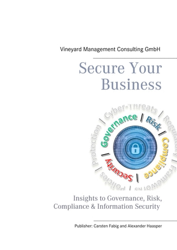 Secure Your Business - Insights to Governance, Risk, Compliance & Information Security ebook by