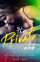 The Private Club 3 - The Private Club, #3 ebook by J. S. Cooper, Helen Cooper