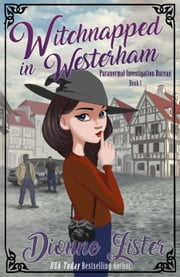 Witchnapped in Westerham - Book 1 ebook by Dionne Lister