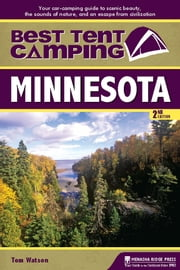 Best Tent Camping: Minnesota - Your Car-Camping Guide to Scenic Beauty, the Sounds of Nature, and an Escape from Civilization ebook by Tom Watson