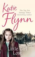 Little Girl Lost - A Liverpool Family Saga ebook by Katie Flynn