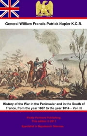 History Of The War In The Peninsular And In The South Of France, From The Year 1807 To The Year 1814 – Vol. III ebook by General William Francis Patrick Napier K.C.B.