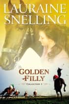 Golden Filly Collection 1 ebook by Lauraine Snelling