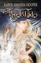 Tangled Tides ebook by Karen Amanda Hooper