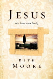 Jesus, the One and Only ebook by Beth Moore