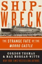 Shipwreck - The Strange Fate of the Morro Castle ebook by Gordon Thomas, Max Morgan-Witts