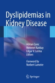 Dyslipidemias in Kidney Disease ebook by Adrian Covic,Mehmet Kanbay,Edgar V. Lerma