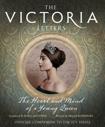 The Victoria Letters: The official companion to the ITV Victoria series ebook by Helen Rappaport