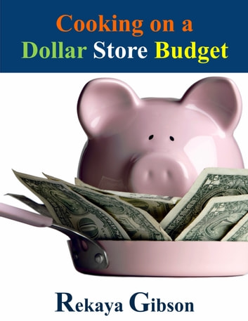 Cooking On a Dollar Store Budget ebook by Rekaya Gibson