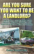 Are You Sure You Want to Be a Landlord? ebook by Cathy Keeton Azar