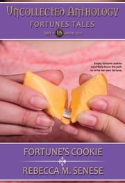 Fortune's Cookie - Uncollected Anthology: Fortunes Tales ebook by Rebecca M. Senese
