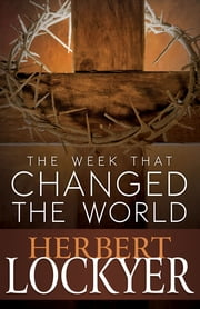 Week That Changed the World, The ebook by Herbert Lockyer