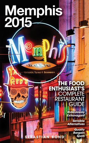 Memphis - 2015 (The Food Enthusiast's Complete Restaurant Guide) ebook by Sebastian Bond
