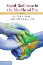 Social Resilience in the Neoliberal Era ebook by Peter A. Hall, Michèle Lamont