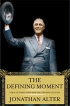 The Defining Moment ebook by Jonathan Alter