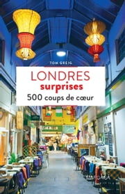 Londres surprises - 500 coups de cœur ebook by Tom Greig