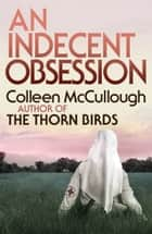 An Indecent Obsession ebook by Colleen McCullough