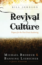 Revival Culture - Prepare for the Next Great Awakening ebook by Michael Brodeur,Banning Liebscher