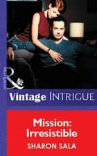 Mission: Irresistible (Mills & Boon Vintage Intrigue) ebook by Sharon Sala
