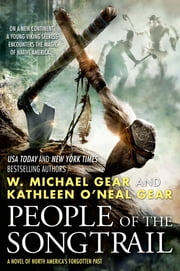 People of the Songtrail - A Novel of North America's Forgotten Past ebook by Kathleen O'Neal Gear,W. Michael Gear