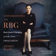 Conversations with RBG - Ruth Bader Ginsburg on Life, Love, Liberty, and Law audiobook by Jeffrey Rosen