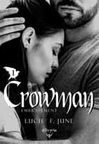 Crowman - 1 - Embrasement ebook by Lucie F. June