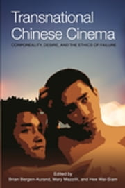 Transnational Chinese Cinema - Corporeality, Desire, and Ethics of Failure ebook by Brian Bergen-Aurand,Mary Mazzilli,Wai Siam Hee
