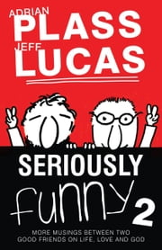 Seriously Funny #02 ebook by Adrian Plass,Jeff Lucas
