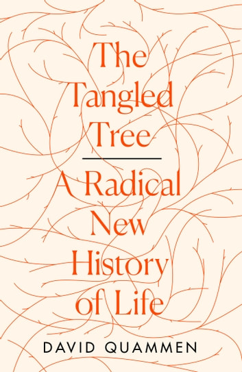 The Tangled Tree: A Radical New History of Life ebook by David Quammen