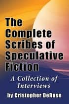 The Complete Scribes of Speculative Fiction ebook by Cristopher DeRose