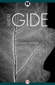 Autumn Leaves ebook by André Gide,Elsie Pell