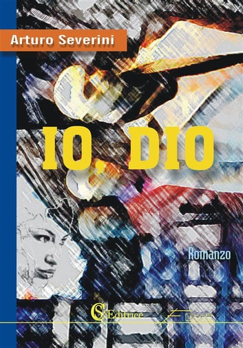 Io, Dio ebook by Arturo Severini