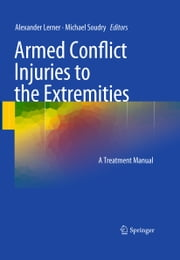 Armed Conflict Injuries to the Extremities - A Treatment Manual ebook by Alexander Lerner,Michael Soudry